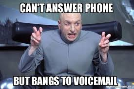 Answer Phone Meme - can t answer phone but bangs to voicemail dr evil austin powers