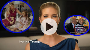 we love ivanka new ad video highlights her father u0027s plans for