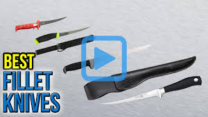 top 10 fillet knives of 2017 video review