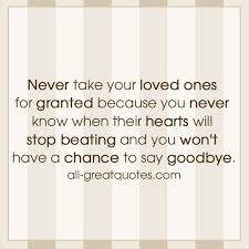 never take your loved ones for granted grief quotes cards