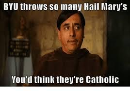 Mary Meme - byu throws so many hail mary s you d think they re catholic hail