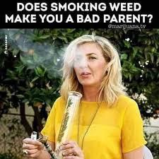 Bad Parent Meme - dopl3r com memes does smoking weed make you a bad parent