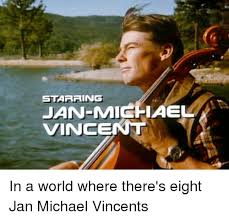 Vincent Meme - 25 best memes about jan michael vincent jan michael vincent