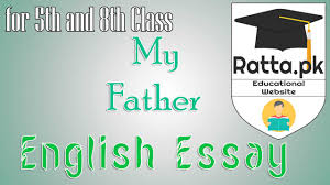 my my father essays my father english essay for th and th class pk