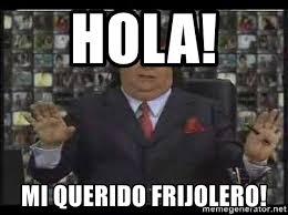 Memes Del Pirruris - hola mi querido frijolero pirruris meme generator