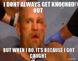 I Dont Always Meme - hilarious mma photo meme of the day i don t always but when i do