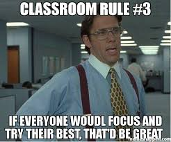 Classroom Memes - classroom rule 3 if everyone woudl focus and try their best that d