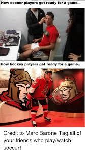 Soccer Hockey Meme - how soccer players get ready for a game how hockey players get ready