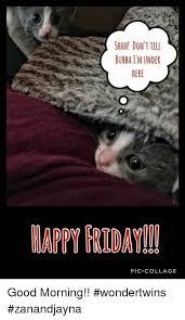 Shh Meme - shh don t tell bubbaim under here happy friday piccollage good