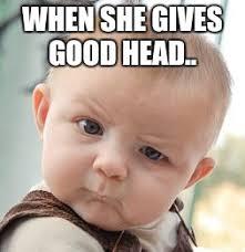 Good Head Meme - skeptical baby meme imgflip