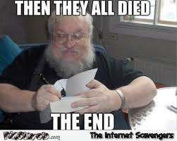 George Meme - then they all died george rr martin meme pmslweb