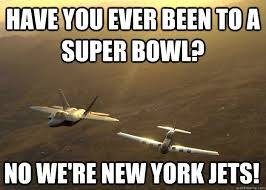 New York Jets Memes - have you ever been to a super bowl no we re new york jets