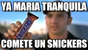 Maria Meme - calm down maria eat a snickers 126280699 added by puggles at