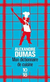 dictionnaire cuisine francais mon dictionnaire de cuisine de alexandre dumas abebooks