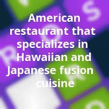 hawaiian fusion cuisine crossword quiz march 12 2018 restaurant that specializes