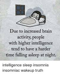Insomniac Meme - due to increased brain activity people with higher intelligence