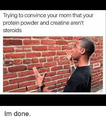 Protein Powder Meme - trying to convince your mom that your protein powder and creatine