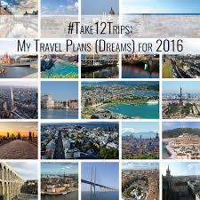 take12trips my travel plans dreams for 2016 adventures