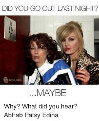 Ab Fab Meme - did you go out last night davie dave maybe why what did you hear