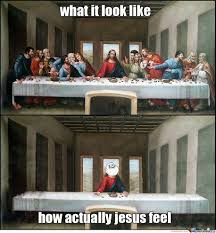 Last Supper Meme - jesus feeling when last supper by hadie azazel meme center