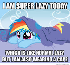 Pony Memes - i am super lazy today my little pony weknowmemes