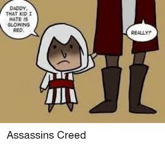 Assassins Creed Memes - daddy hate is glowing red really assassins creed assassination