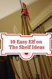 crazy easy elf on the shelf ideas quick elf ideas the best of