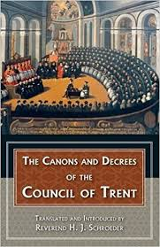 Council Of Trent Decree On The Eucharist The Canons And Decrees Of The Council Of Trent Fathers Of The