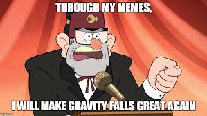 My Meme Maker - make gravity falls great again imgflip