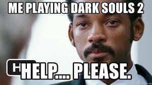 Dark Souls 2 Meme - me playing dark souls 2 help please will smith crying sad