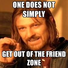 Meme Zone - one does not simply get out of the friend zone create meme