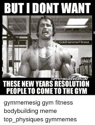 New Years Gym Meme - but i dont want goldhammer fitness topphysialeswearcom these new