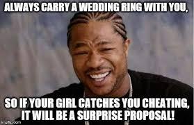 Wedding Proposal Meme - yo dawg heard you meme imgflip