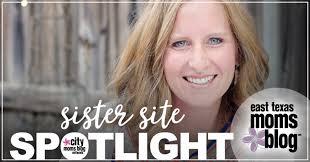 sister site sister site spotlight east texas moms blog