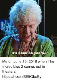 The Incredibles Memes - it s been 84 years me on june 15 2018 when the incredibles 2 comes