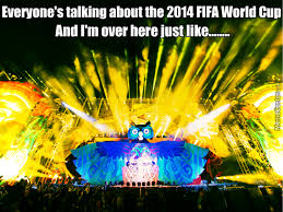 Edc Meme - everyone s talking about the 2014 fifa world cup i m over here