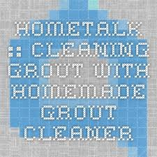 Grout Cleaner Recipe 25 Unique Homemade Grout Cleaner Ideas On Pinterest Tile Grout