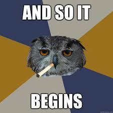 Birthday Meme So It Begins - and so it begins art student owl quickmeme