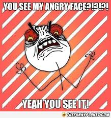 Angry Face Meme - this is the face i make when i m angry thefunnyplanet funny