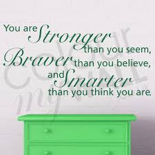 are stronger than you seem braver than you believe and smarter you are stronger than you seem braver than you believe and smarter than you think you are inspirational wall sticker quote