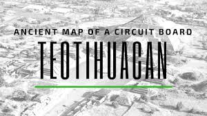 Teotihuacan Map Is Teotihuacan A Map To Build A Circuit Board For A Computer