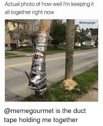 Duct Tape Meme - actual photo of how well l m keeping it all together right now is
