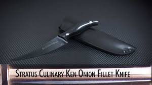 weekend special stratus culinary ken onion fillet knife youtube