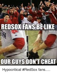 Red Sox Meme - redsox fansbelike mlbmeme our guys don t cheat hypocritical