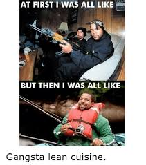 Funny Gangster Meme - at first was all like but then i was all like gangsta lean cuisine