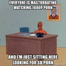 Meme Porn - everyone is masturbating watching 1080p porn and i m just sitting