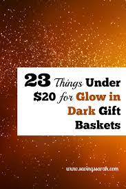 gift baskets 20 23 things 20 for glow in the gift baskets earning