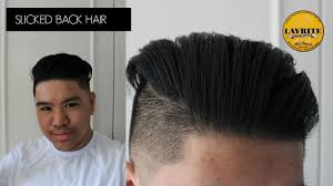 how to get slicked back hair for men mens hair layrite