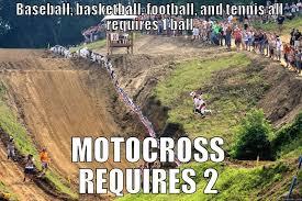 Motocross Meme - motocross reqires 2 balls quickmeme