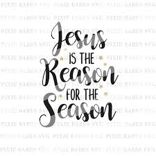 jesus is the reason for the season svg svg